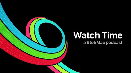 9to5Mac Watch Time: A new podcast exploring the impact of Apple Watch