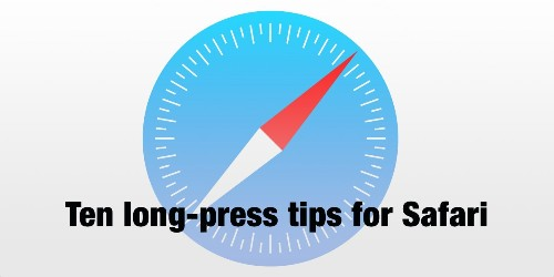 Tips and Tricks: Ten Safari long-press shortcuts for iPhone and iPad
