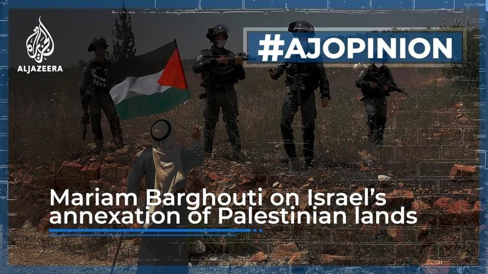 Mariam Barghouti on Israel's plan to annex Palestinian lands