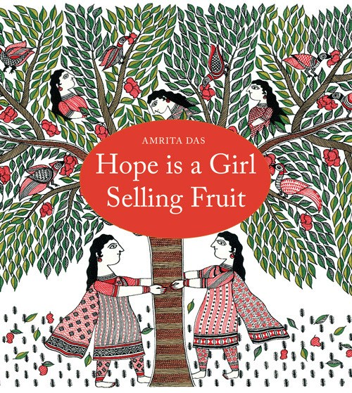 Hope Is a Girl Selling Fruit: A Heartening Illustrated Parable of Self-Actualization by a Young Indian Artist and Storyteller