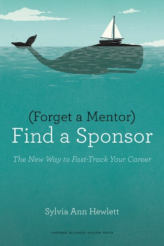 Why You Need A Sponsor — Not A Mentor — To Fast-Track Your Career