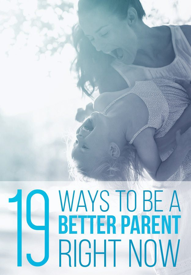19 Ways To Be A Better Parent Right Now
