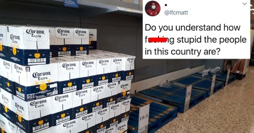 People Are Panic Buying Every Kind Of Beer Except For Corona And, Man, My Head Hurts
