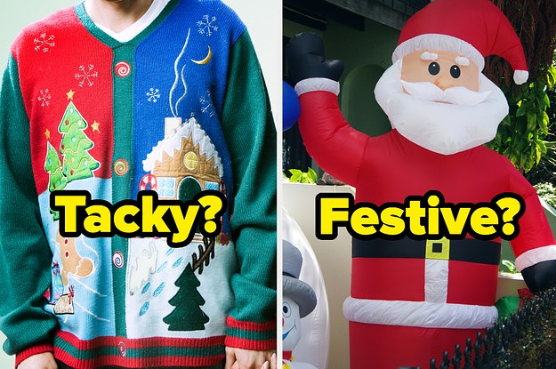Are These Christmas Things Tacky Or Festive?