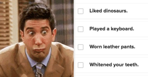 If You've Done 15/29 Of These Things, I Regret To Inform You That You're Actually Ross Geller