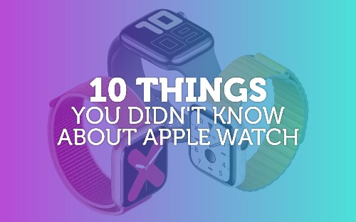 Apple Watch trivia: 10 things you (probably) don't know about Apple Watch