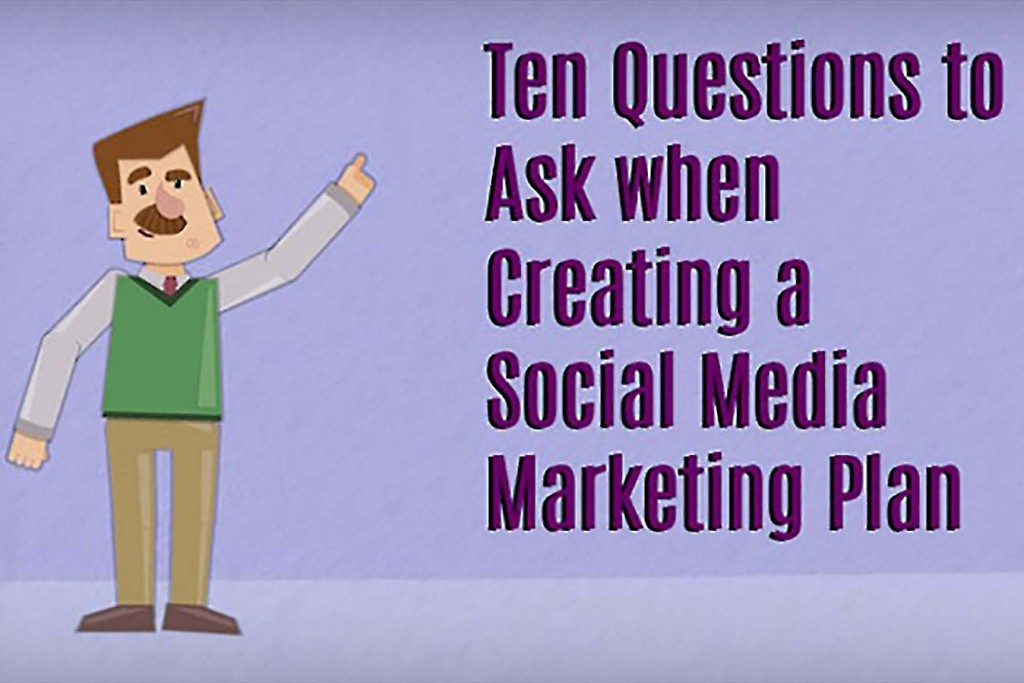 10 Questions to Ask When Creating a Social-Media Marketing Plan