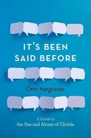 The Best-Kept Secret of Clichés: How to Upgrade Our Uses and Abolish Our Abuses of Language