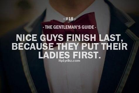 Nice guys finish last, because they put their ladies first. #Gentleman