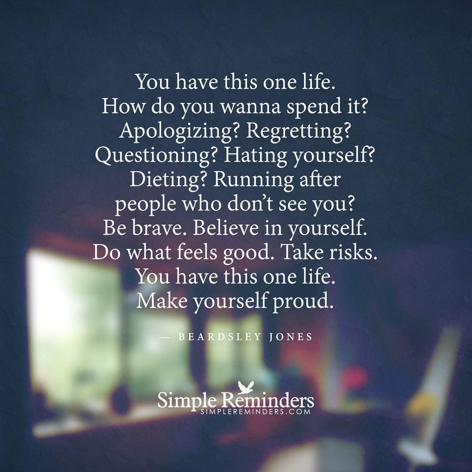 You have just one life... Be proud !!