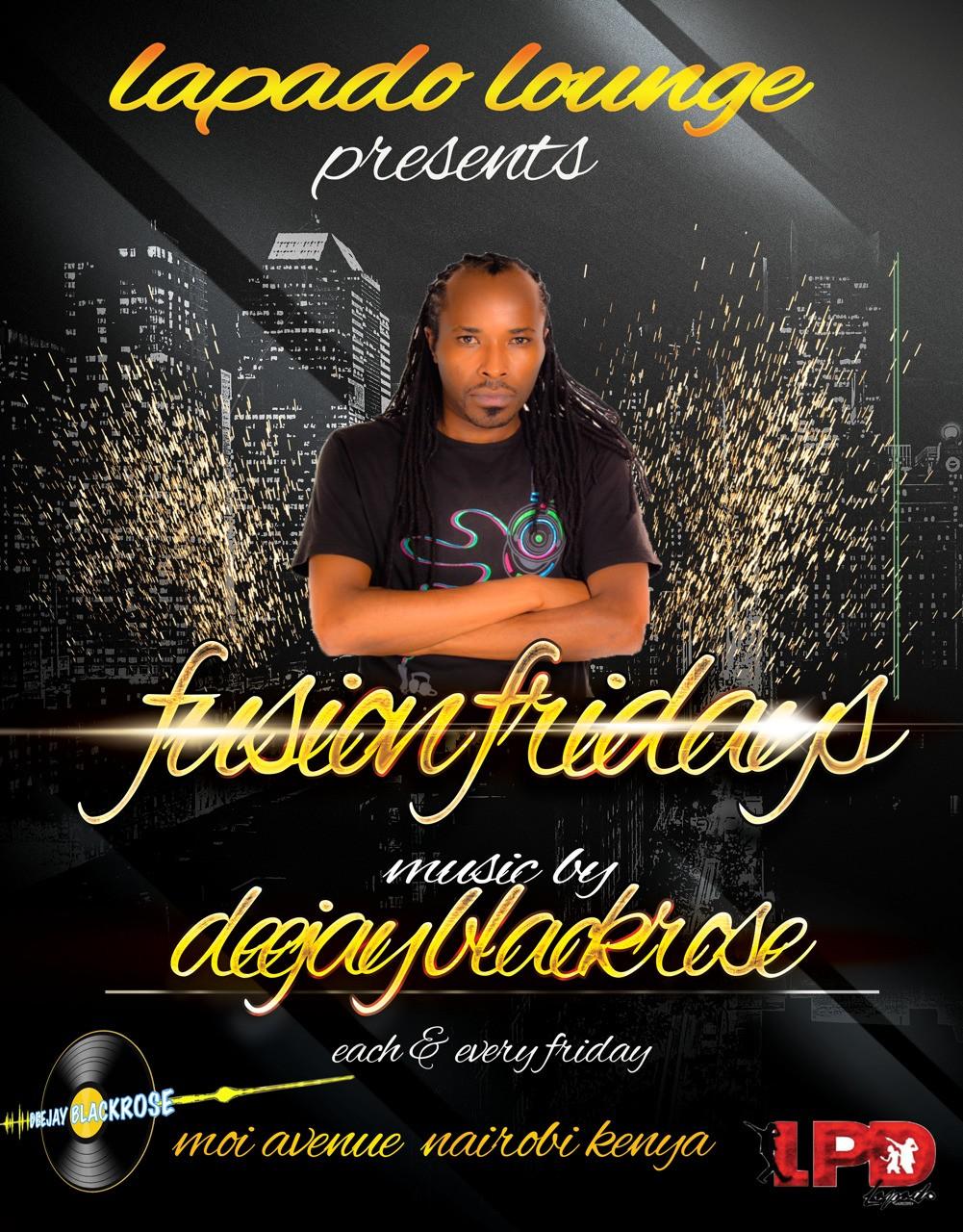 Blackrose Entertainment , welcomes you to our fusion fridays at lapado lounge on moi avenue in Nairobi Kenya .