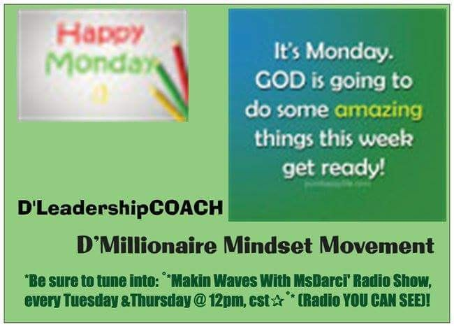 Global Grinding Greeting, Please join me: D'MILLIONAIRE MINDSET MOVEMENT Conference Call Wednesday, (01.20.16), @ 7:00am-7:15am, cst Conference Call # 1-218-632-6990 Passcode=5581 Have a Terrific Tuesday!