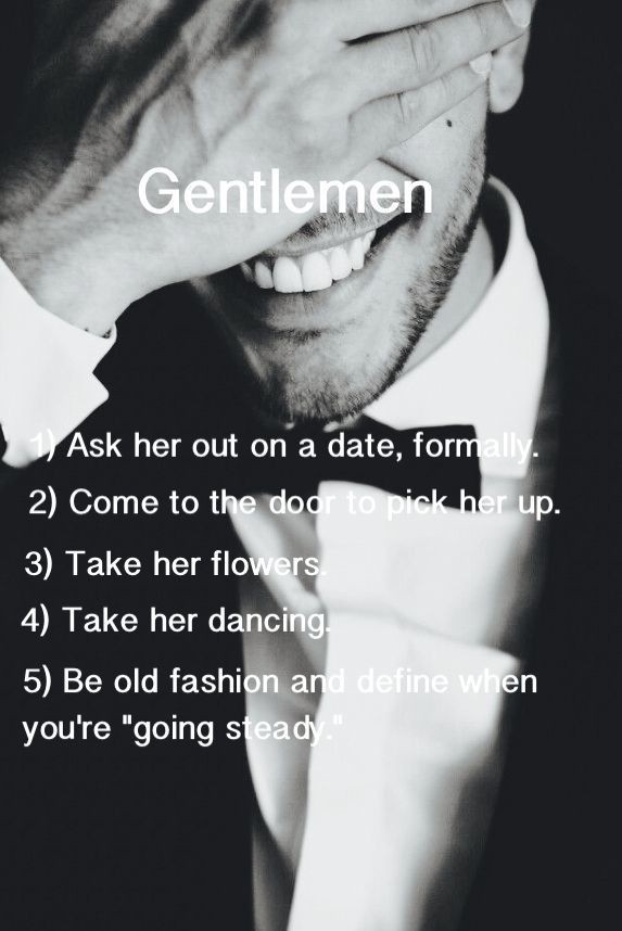 """Rules on How a #Gentleman Dates a Lady 1. Ask her out on a date, formally. 2. Come to the door to pick her up. 3. Take her flowers. 4. Take her dancing. 5. Be old fashioned and define when you're """"going steady."""""""