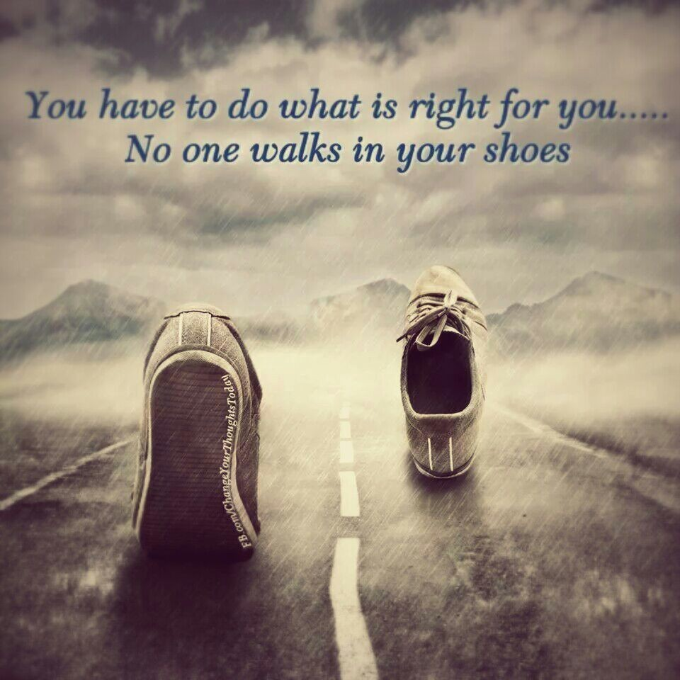 Walking in the shoes of others is for perspective only...