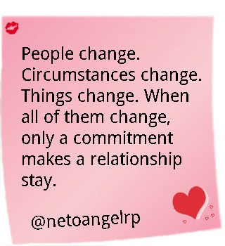 People change. Circumstances change. Things change. When all of them change, only a commitment makes a relationship stay.