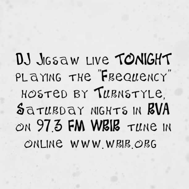 """DJ Jigsaw live TONIGHT playing the """"Frequency"""" hosted by Turnstyle, Saturday nights in RVA on 97.3 FM WRIR tune in online www.wrir.org"""