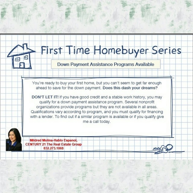 If you are in the market to buy your first home, contact Mildred Molina with Century 21 for details on First Time Home Buyers Assistance Programs 832-273-1068 mildredmolina.com