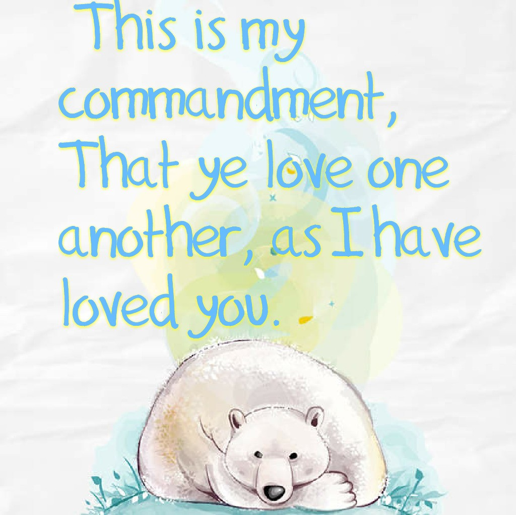 This is my commandment, That ye love one another, as I have loved you.