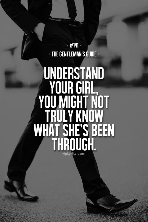 Understand your girl, you might not truly know what she's been through. #Gentleman