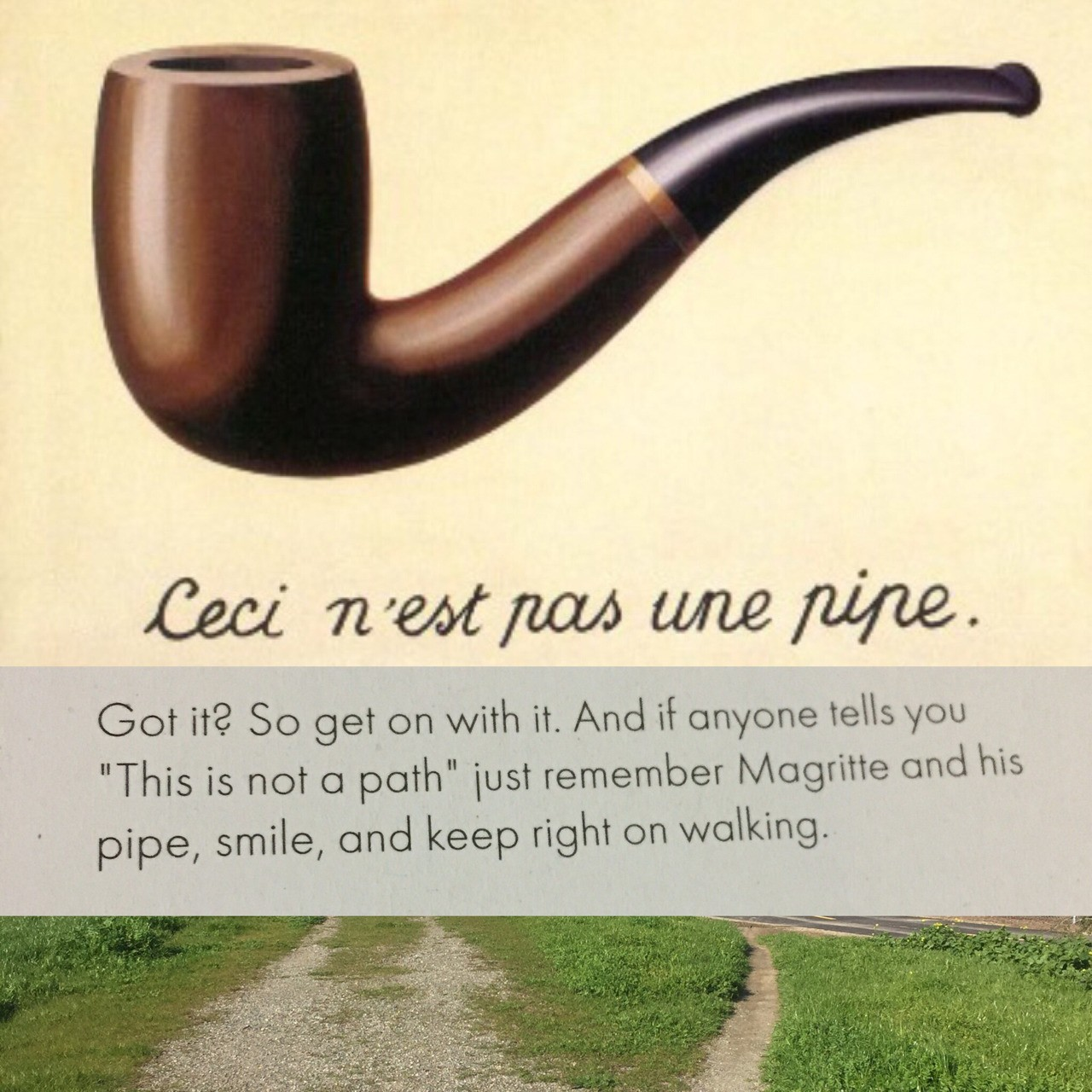 """Enjoyed reading """"This is not a detour"""" by Samuel Valiente with photos by Jan Dirk van der Berg in Perdiz magazine issue 7. Here is the 'Treachery of Images' by Rene Magritte with the words """"This is not a Pipe"""" as referenced in the article. Inspired to take my own pictures of the detours found while walking my own path. #path #walking #magritte #pipe #smile #treacheryofimages #jandirk #samuelvaliente #philosophy #arthistory #makesmehappy #perdizmagazine #naturefindsaway #pioneers #hygge #thoughts #microadventure #quotes #infj #repost @minkakelly"""