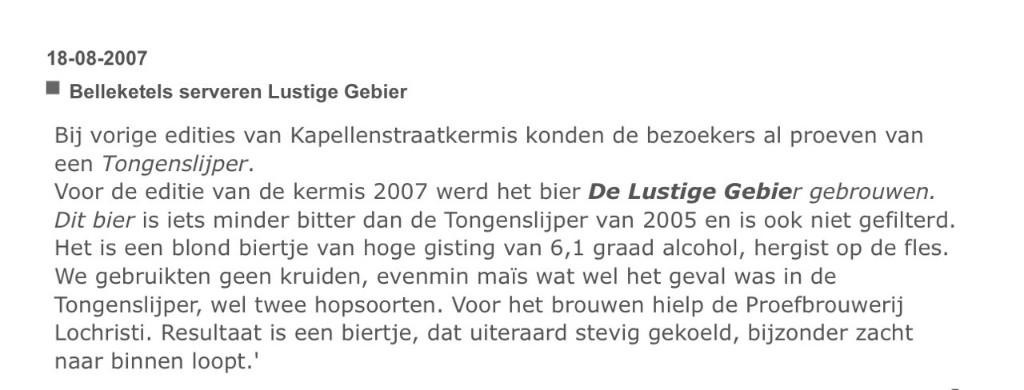 """Voor de kermis 2007 werd door De Belleketels het bier """"De Lustige Gebier"""" gebrouwen. Het is een blond biertje van hoge gisting van 6,1 graad alcohol, hergist op de fles. Voor het brouwen hielp de Proefbrouwerij uit Lochristi. Resultaat is een biertje, dat uiteraard stevig gekoeld, bijzonder zacht naar binnen loopt.'"""