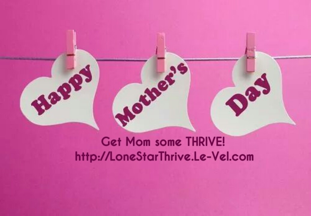 Give Mom the gift of looking and feeling fabulous this Mother's Day! http;://LoneStarThrive.Le-Vel.com