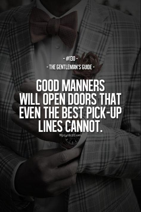 Good manners will open doors that even the best pick-up lines cannot. #Gentleman