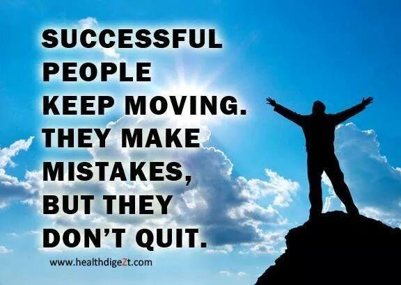 Las personas exitosas mantienen en movimiento. Ellos cometen errores, pero no dejar de hacer algo.