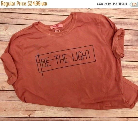 ENDS AT 12AM Be The Light //On Sale --Women's Christian Graphic Tee, Christian Shirts, Shine, Positivity, Cross, Faith TShirts, Give Them Je