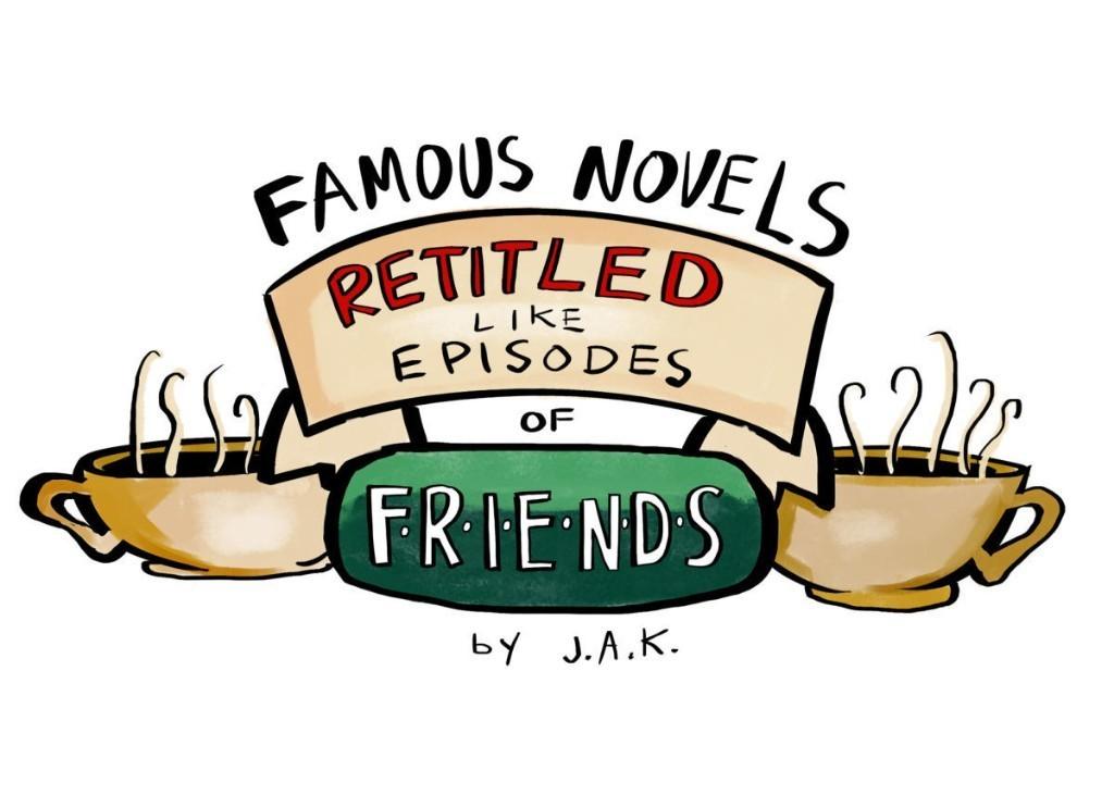 "Famous Novels Retitled Like Episodes of ""Friends"""