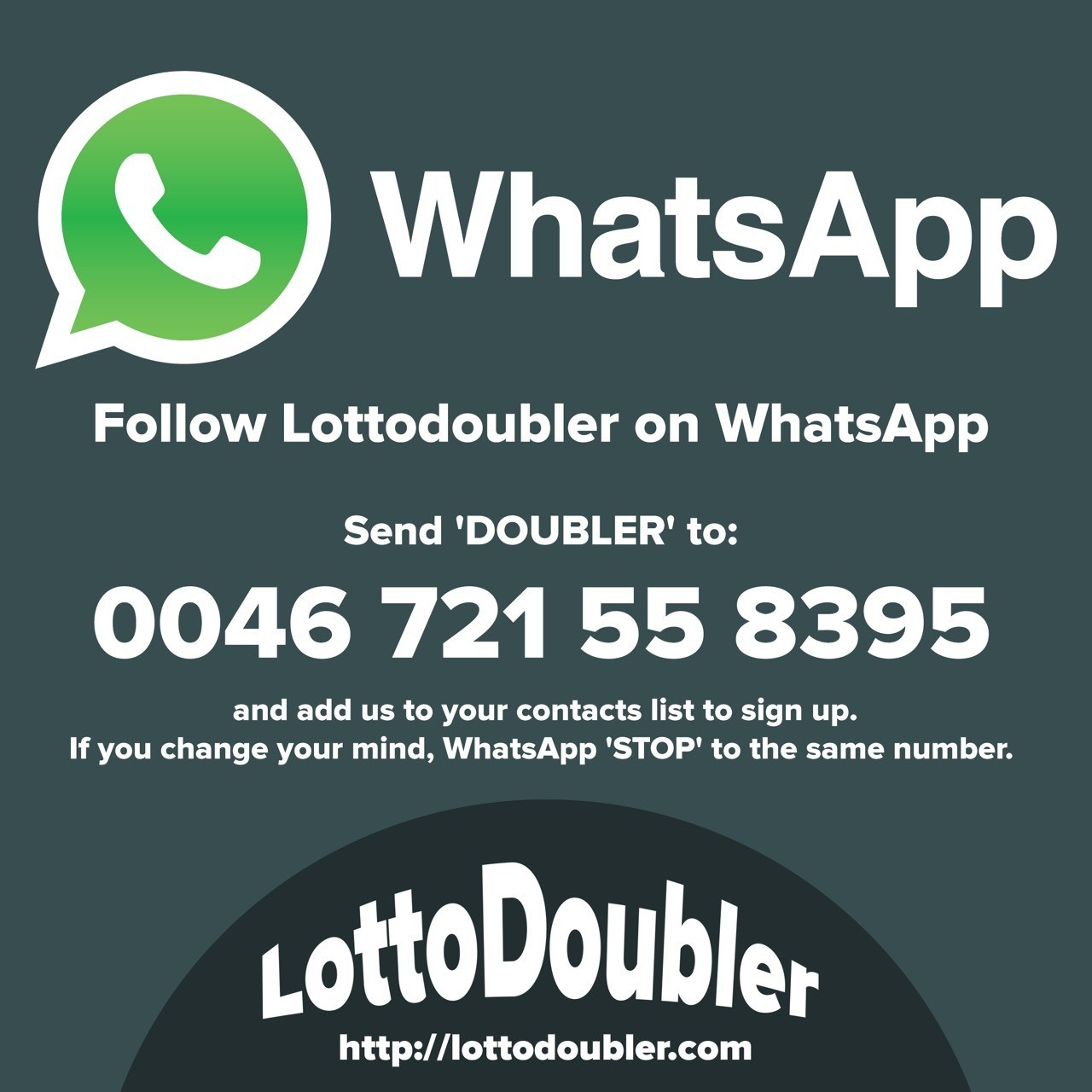 Follow Lottodoubler on WhatsApp. Send DOUBLER to 0046 721 55 8395 and add us to your contacts list to sign up. If you change your mind, WhatsApp STOP to the same number. -------- Lotto Doubler instant lottery Double Your Winnings! Win up to 10 times! It's all about the doubler! x2, x5, x10 Twitter #millionaire #scratch #scratchticket #scratchtickets #scratchgame #lotto #doubler #lottery #lottodoubler #lotterydoubler #jackpot #instantgames #instant #games #WhatsApp