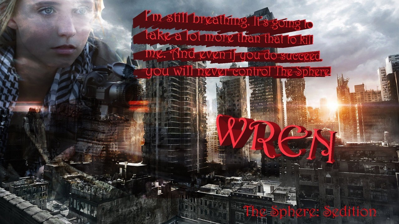 """The Sphere: Sedition #YA #dystopic #apocalyptic #amwriting #stillbreathing #comingsoon Wren: """"Born into Anarchy, Rebel blood flows hot through my veins. I am always waiting, always watching, and always aware of what is coming. I am unafraid. I am Wren and I am Insurgent."""