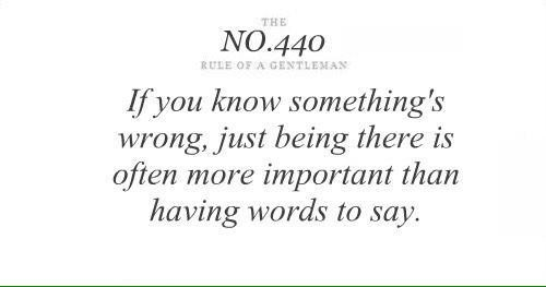 If you know something's wrong, just being there is often more important than having words to say. #Gentleman