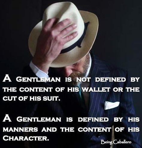 A #Gentleman is not defined by the content of his waller or the cut of his suit. A #Gentleman is defined by his manners and the content of his character.