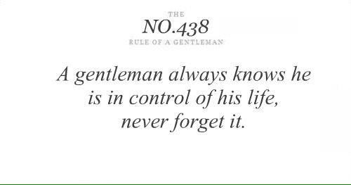A #Gentleman always knows he is in control of his life, never forget it.