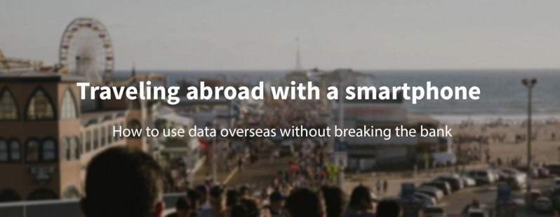 Traveling abroad with a smartphone: How to cut costs overseas