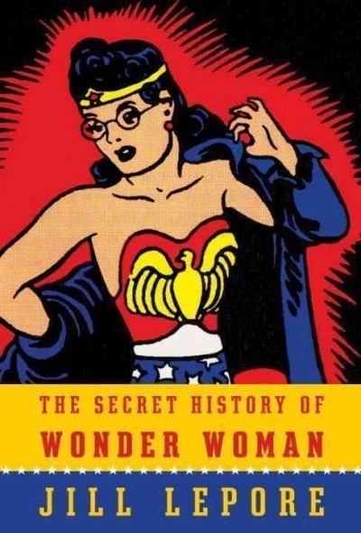 The Freaky, Fabulous, Feminist 'Secret History' Of Wonder Woman