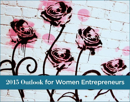 11 Reasons 2015's Outlook For Women Entrepreneurs Is Coming Up Roses