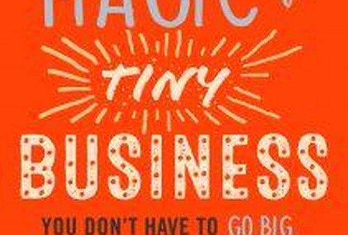 "The Case For Starting A ""Tiny"" Business"