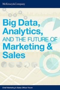 Big Data, Analytics And The Future Of Marketing And Sales