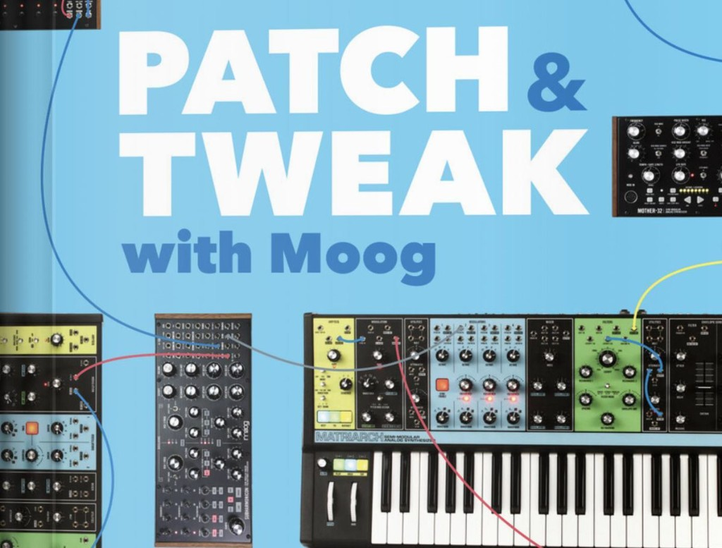 'Patch & Tweak With Moog' A Love Letter (And How To And History) For Synthesizer Fans And Creators