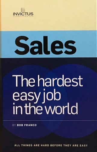 Why Sales Is The Hardest Easy Job In The World