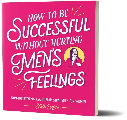 The Secret To Being Successful Without Hurting Men's Feelings
