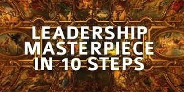10 Ways To Make Each Day A Leadership Masterpiece