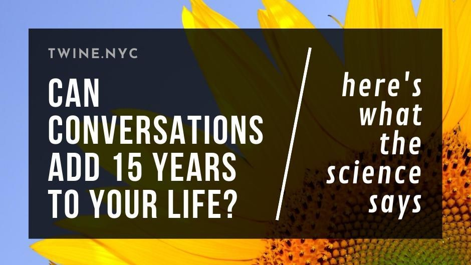 Can Conversations Add 15 Years To Your Life? The Science Says Yes