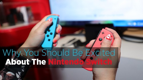5 Reasons Why I'm Excited About The Nintendo Switch