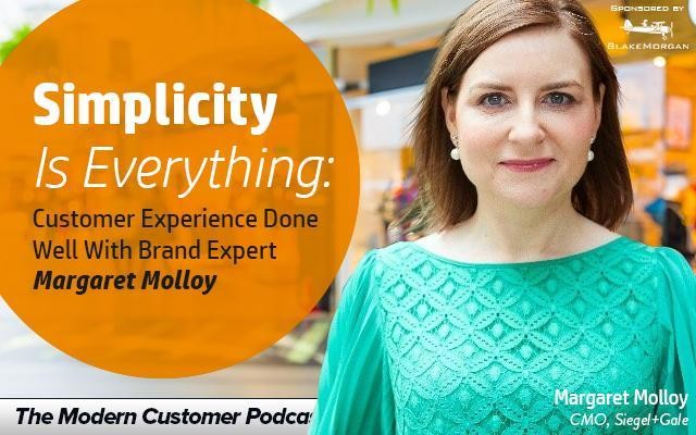 Simplicity Is Everything: Customer Experience Done Well, With Brand Expert Margaret Molloy