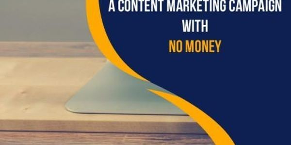 How To Start A Content Marketing Campaign With No Money
