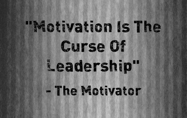 Why Motivation Is The Curse Of Leadership (And Social Media)