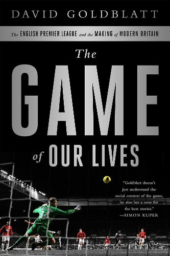 "Book Review: David Goldblatt's ""The Game of Our Lives"" Navigates The Complexities Of English Soccer"